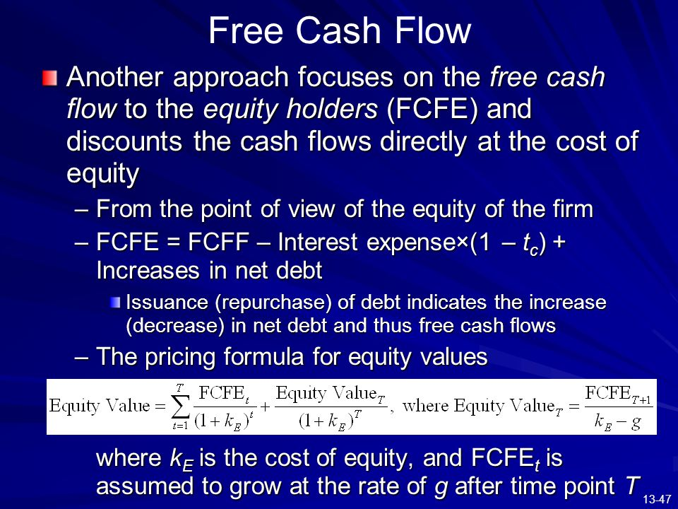 13-47 Free Cash Flow Another approach focuses on the free cash flow to the equity holders (FCFE) and discounts the cash flows directly at the cost of