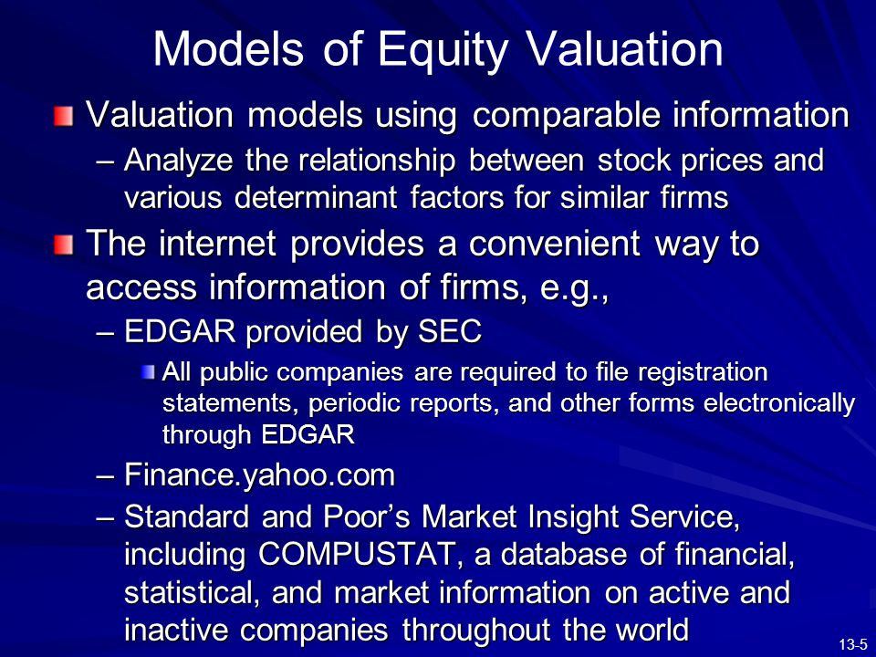 13-5 Models of Equity Valuation Valuation models using comparable information –Analyze the relationship between stock prices and various determinant f