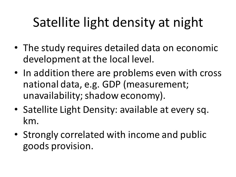 Satellite light density at night The study requires detailed data on economic development at the local level.