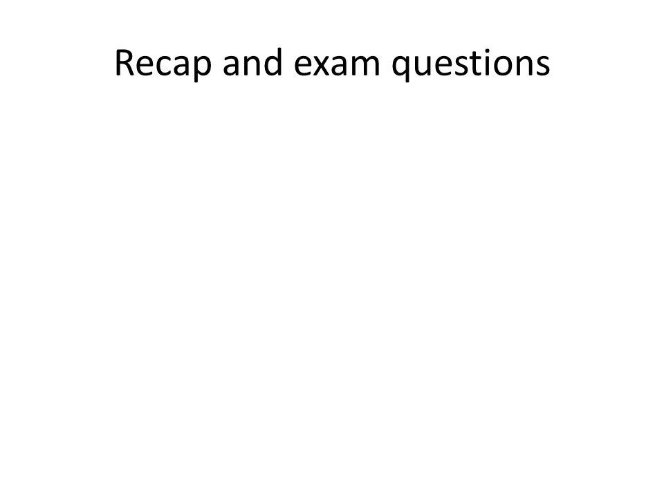 Recap and exam questions