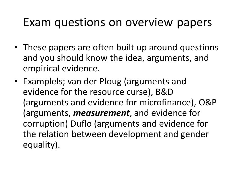 Exam questions on overview papers These papers are often built up around questions and you should know the idea, arguments, and empirical evidence.
