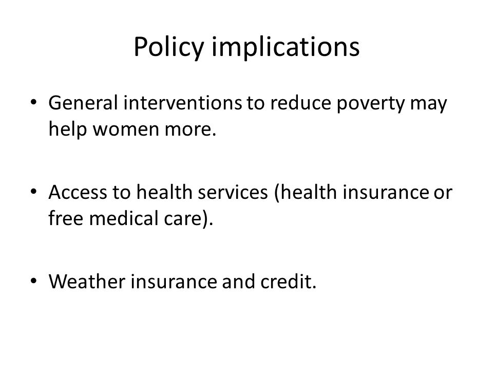 Policy implications General interventions to reduce poverty may help women more.