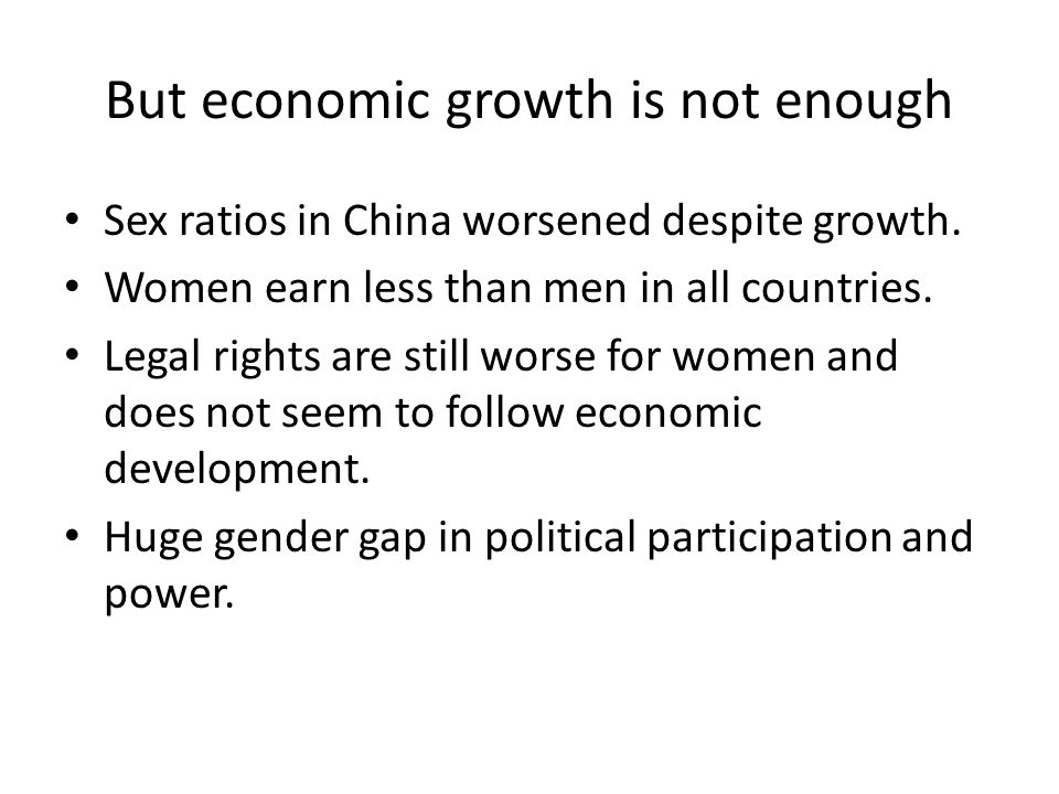 But economic growth is not enough Sex ratios in China worsened despite growth.