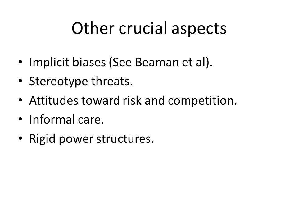 Other crucial aspects Implicit biases (See Beaman et al).