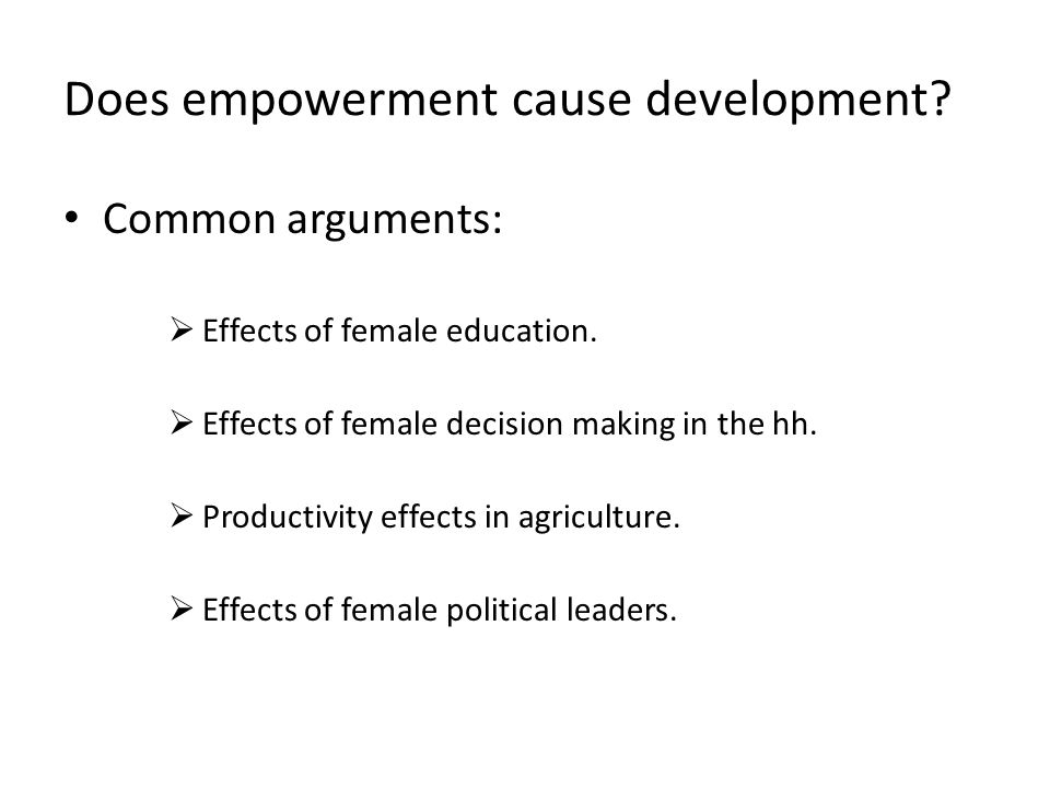 Does empowerment cause development. Common arguments:  Effects of female education.