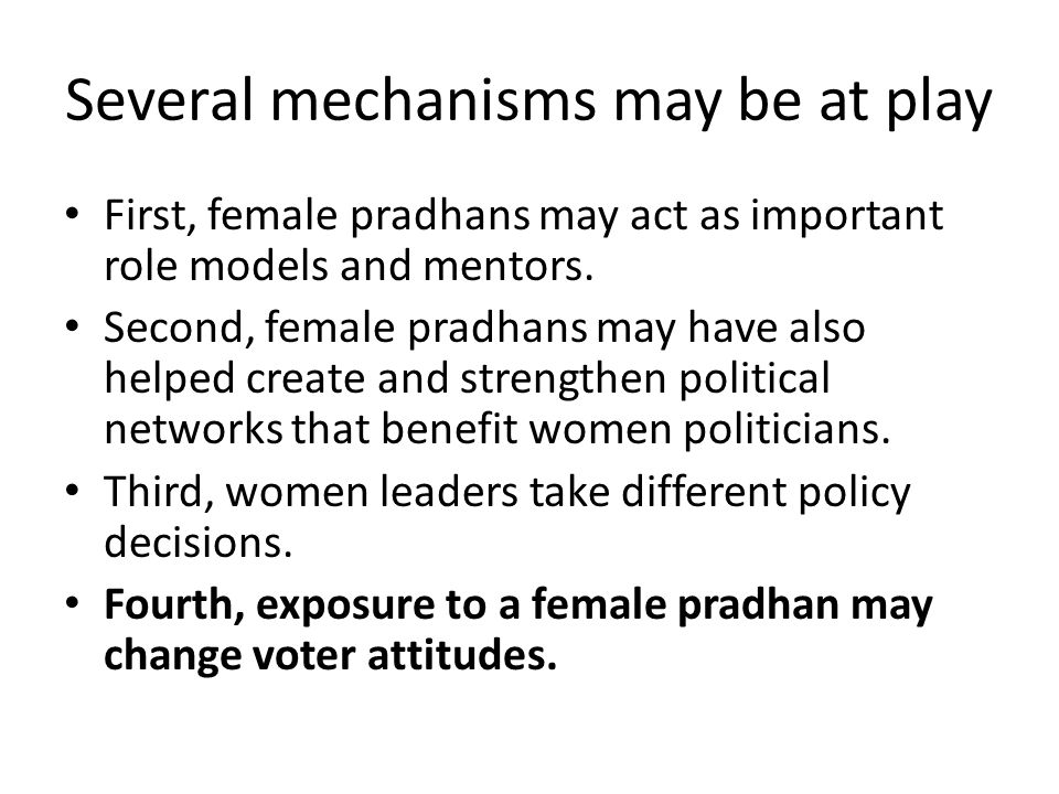 Several mechanisms may be at play First, female pradhans may act as important role models and mentors.