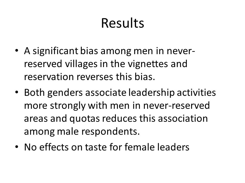Results A significant bias among men in never- reserved villages in the vignettes and reservation reverses this bias.