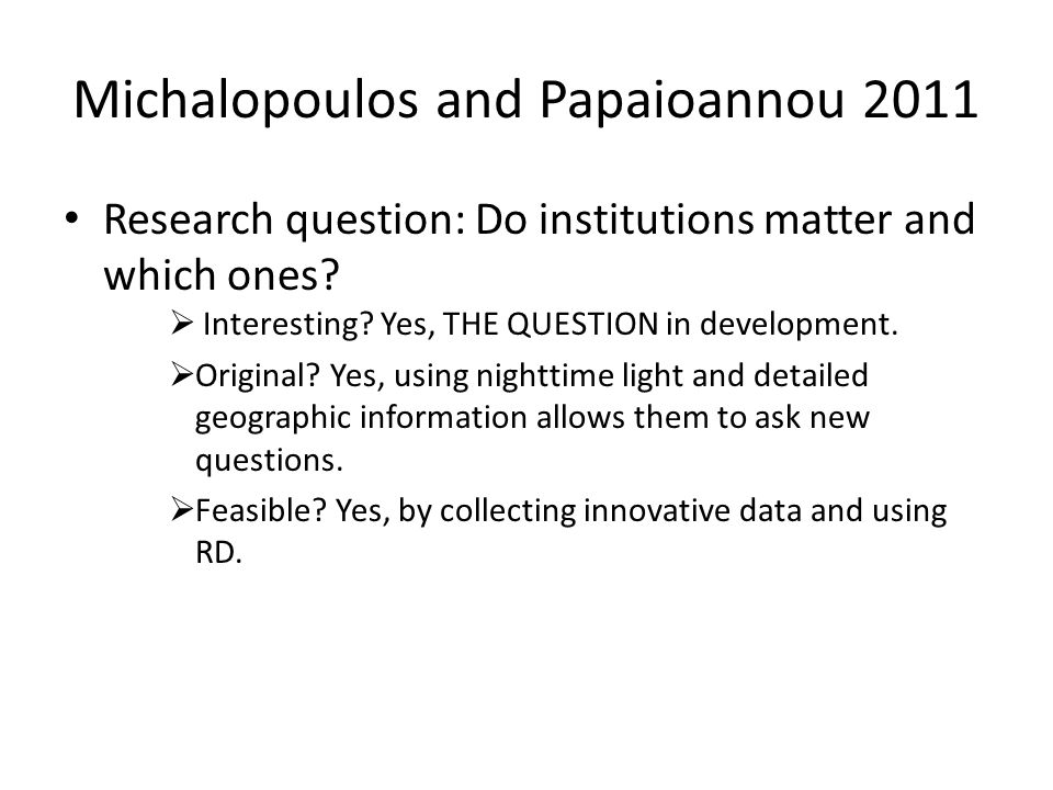 Michalopoulos and Papaioannou 2011 Research question: Do institutions matter and which ones.