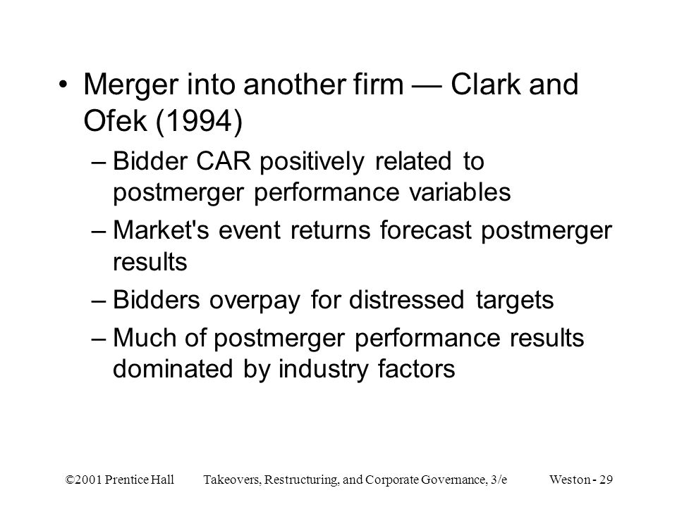 ©2001 Prentice Hall Takeovers, Restructuring, and Corporate Governance, 3/e Weston - 29 Merger into another firm — Clark and Ofek (1994) –Bidder CAR p