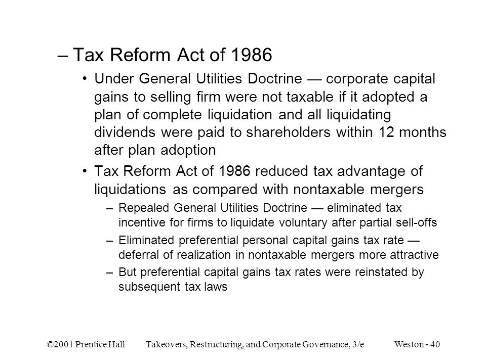 ©2001 Prentice Hall Takeovers, Restructuring, and Corporate Governance, 3/e Weston - 40 –Tax Reform Act of 1986 Under General Utilities Doctrine — cor