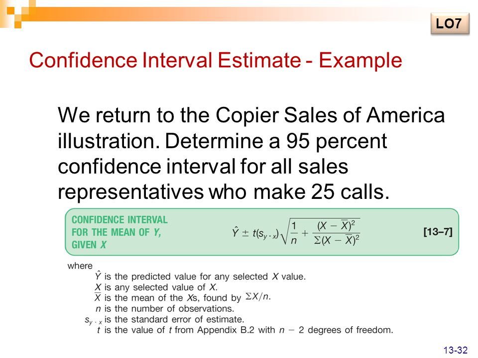Confidence Interval Estimate - Example We return to the Copier Sales of America illustration. Determine a 95 percent confidence interval for all sales