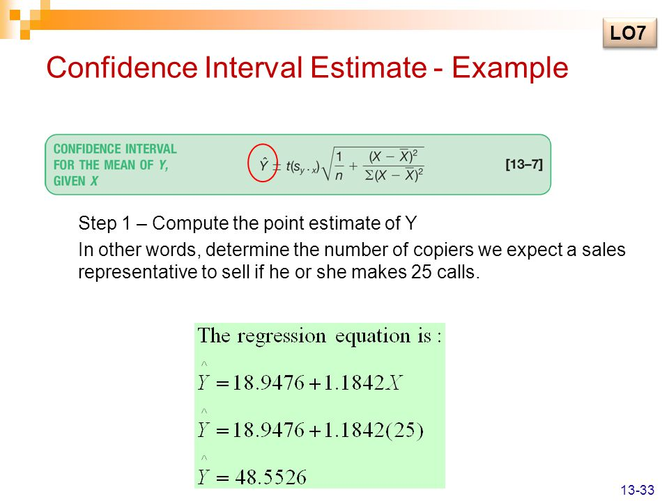Confidence Interval Estimate - Example Step 1 – Compute the point estimate of Y In other words, determine the number of copiers we expect a sales repr
