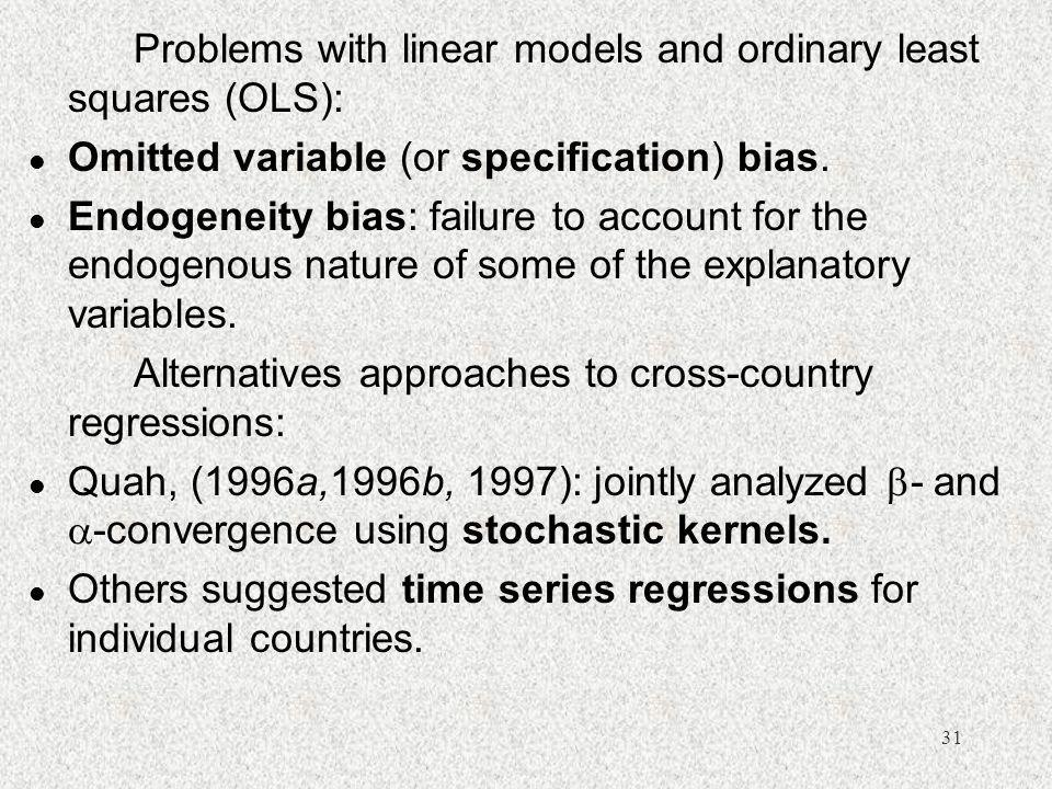 31 Problems with linear models and ordinary least squares (OLS): l Omitted variable (or specification) bias. l Endogeneity bias: failure to account fo