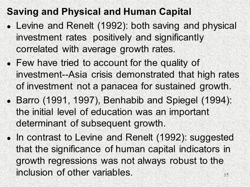 35 Saving and Physical and Human Capital l Levine and Renelt (1992): both saving and physical investment rates positively and significantly correlated
