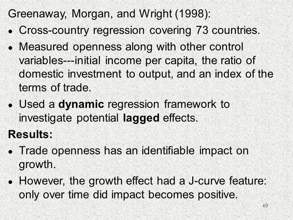 49 Greenaway, Morgan, and Wright (1998): l Cross-country regression covering 73 countries. l Measured openness along with other control variables---in