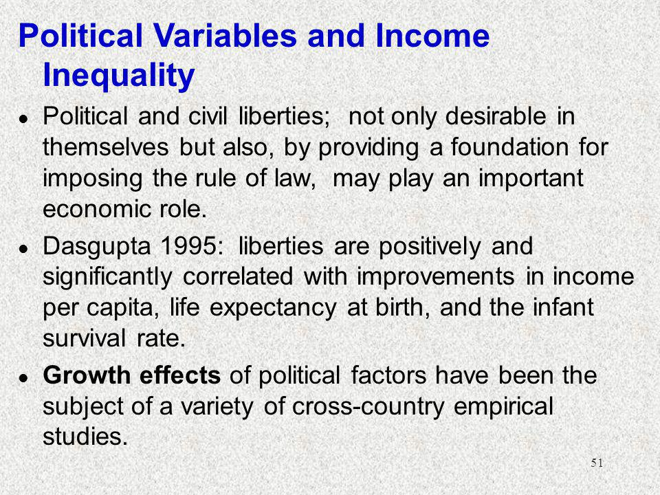 51 Political Variables and Income Inequality l Political and civil liberties; not only desirable in themselves but also, by providing a foundation for