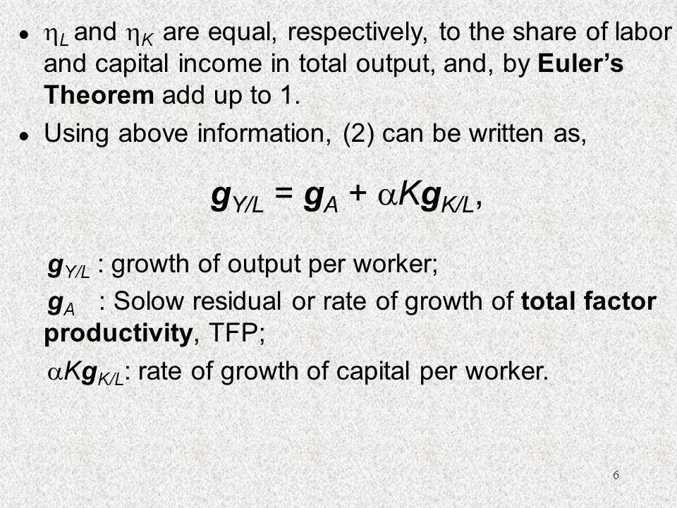 7 l With Cobb-Douglas specification (Y = AK  L (1-  ) ), and  K = ,  L = 1 - , TFP growth, g A =  K g K/Y + (1 -  K)g Y/L.