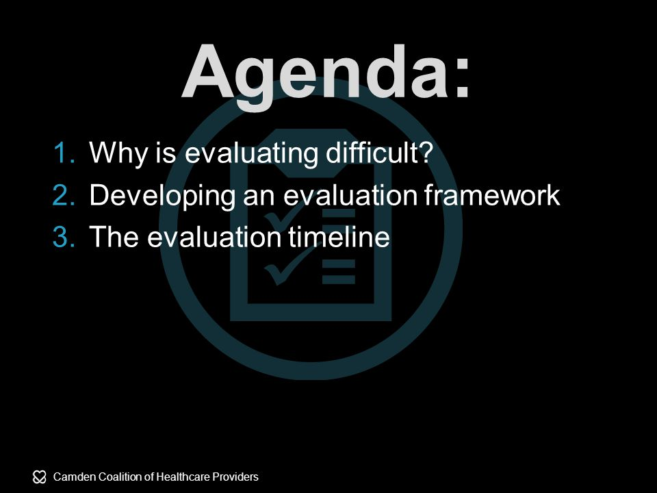 Camden Coalition of Healthcare Providers Agenda: 1.Why is evaluating difficult.
