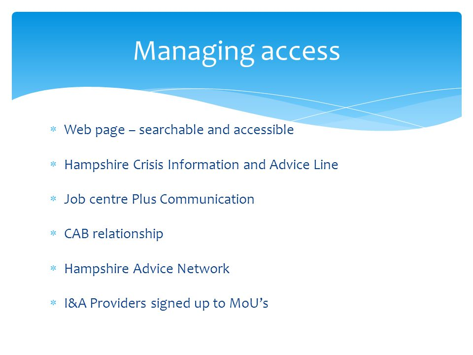  Web page – searchable and accessible  Hampshire Crisis Information and Advice Line  Job centre Plus Communication  CAB relationship  Hampshire A