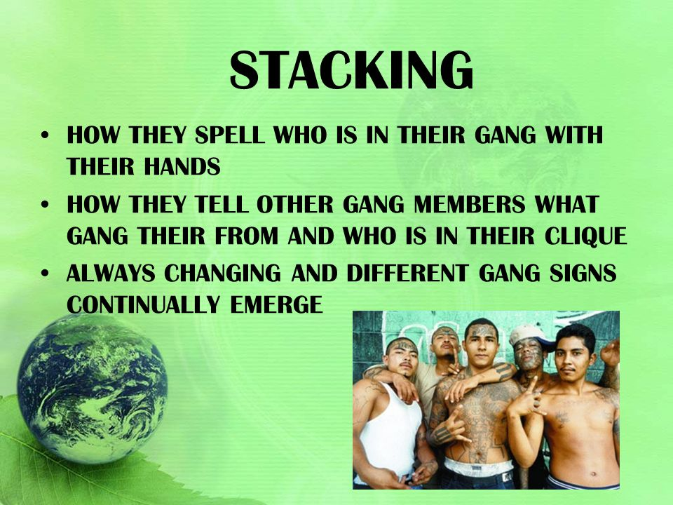 STACKING HOW THEY SPELL WHO IS IN THEIR GANG WITH THEIR HANDS HOW THEY TELL OTHER GANG MEMBERS WHAT GANG THEIR FROM AND WHO IS IN THEIR CLIQUE ALWAYS