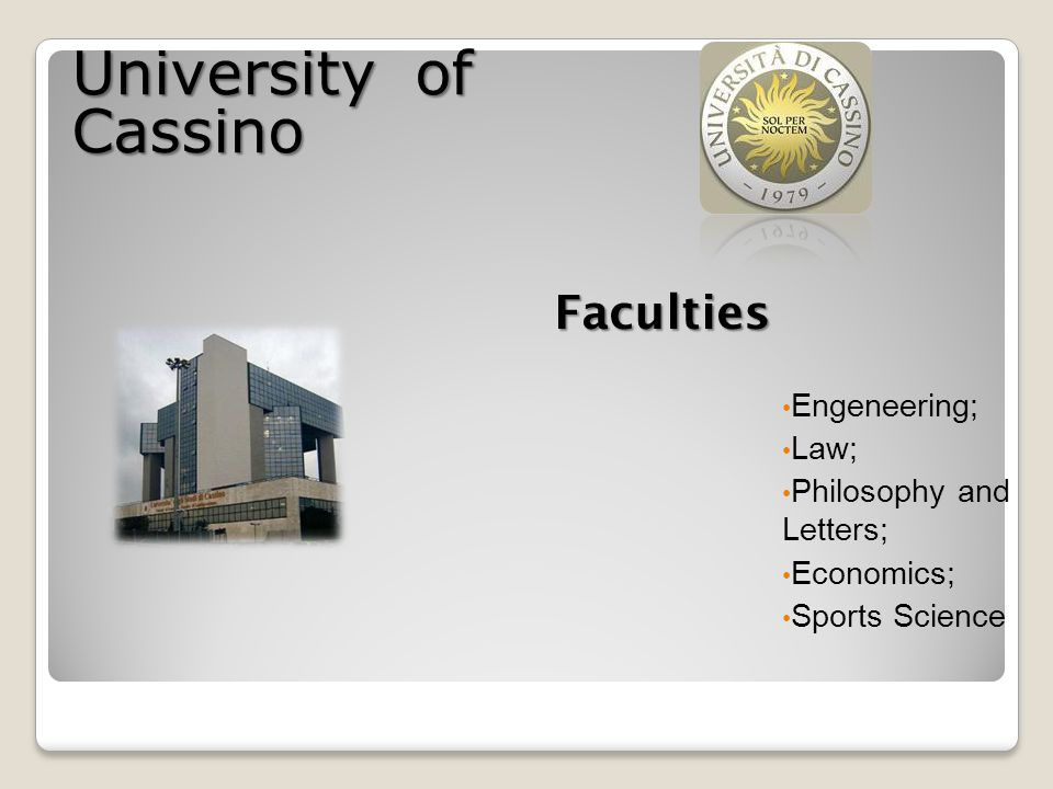 Engeneering; Law; Philosophy and Letters; Economics; Sports Science Faculties University of Cassino