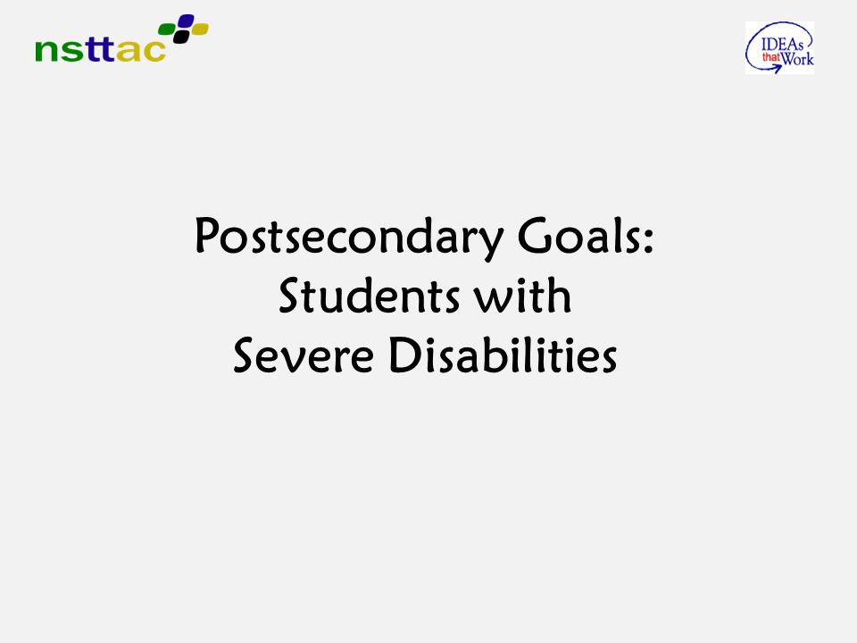 Postsecondary Goals: Students with Severe Disabilities