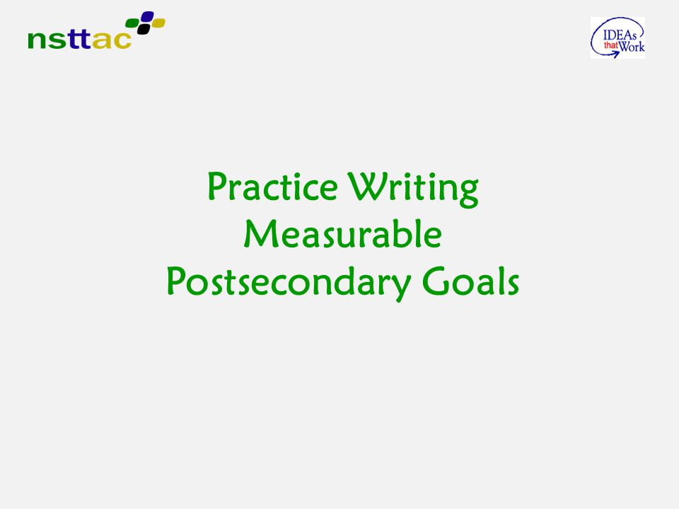 Practice Writing Measurable Postsecondary Goals