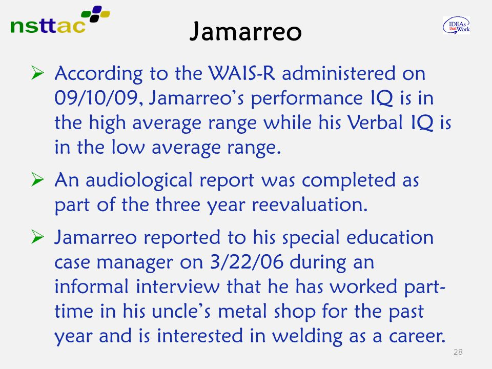 28  According to the WAIS-R administered on 09/10/09, Jamarreo's performance IQ is in the high average range while his Verbal IQ is in the low average range.