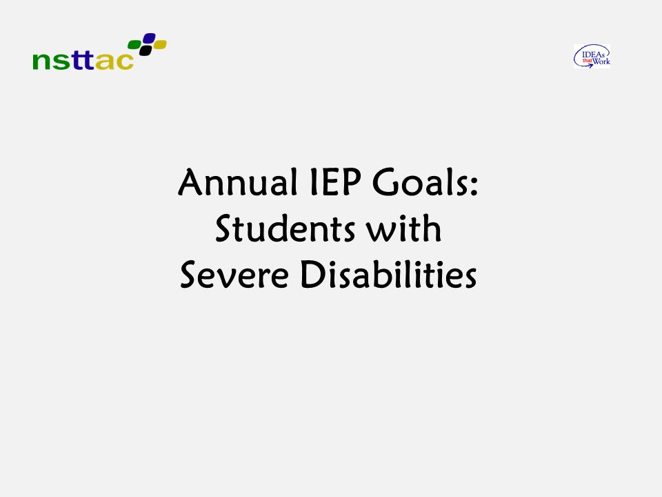 Annual IEP Goals: Students with Severe Disabilities