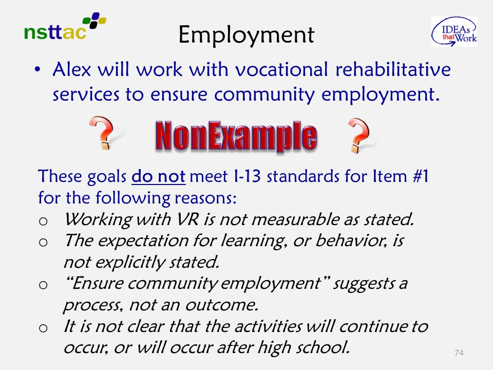 74 Alex will work with vocational rehabilitative services to ensure community employment.