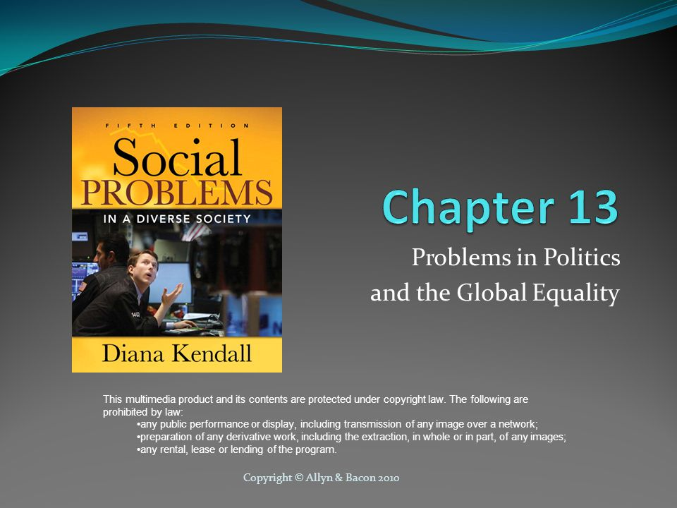 Copyright © Allyn & Bacon 2010 Problems in Politics and the Global Equality This multimedia product and its contents are protected under copyright law.