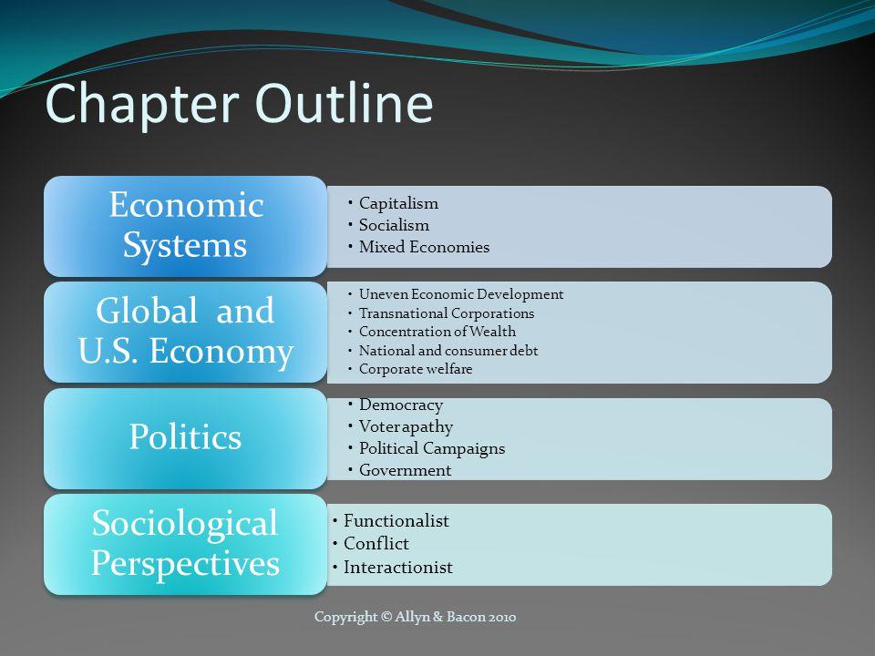 Copyright © Allyn & Bacon 2010 Chapter Outline Capitalism Socialism Mixed Economies Economic Systems Uneven Economic Development Transnational Corpora