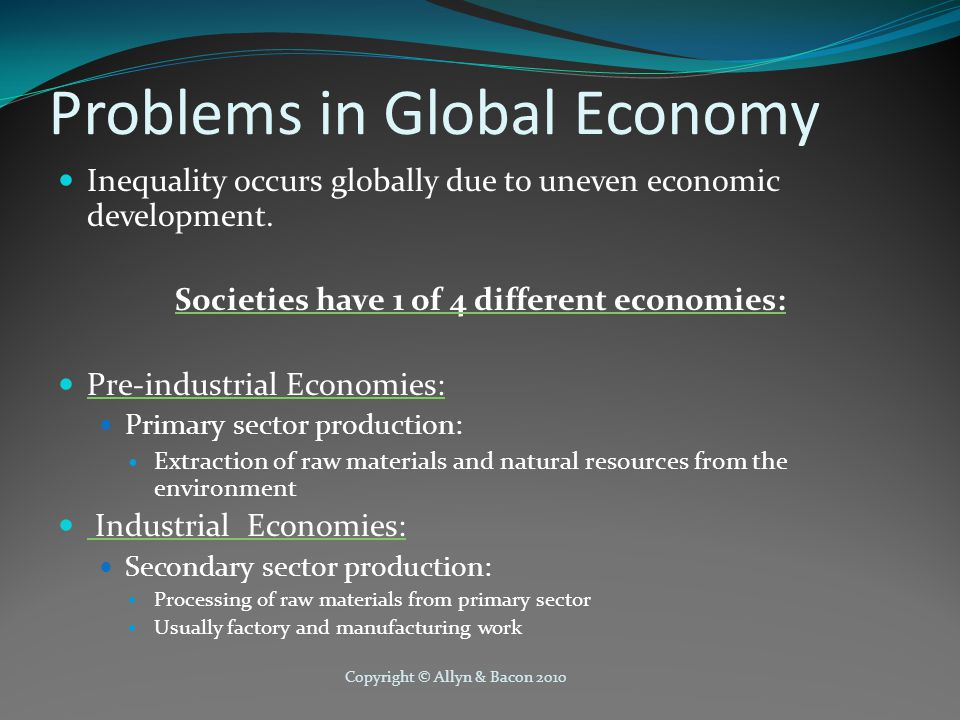 Copyright © Allyn & Bacon 2010 Problems in Global Economy Inequality occurs globally due to uneven economic development.