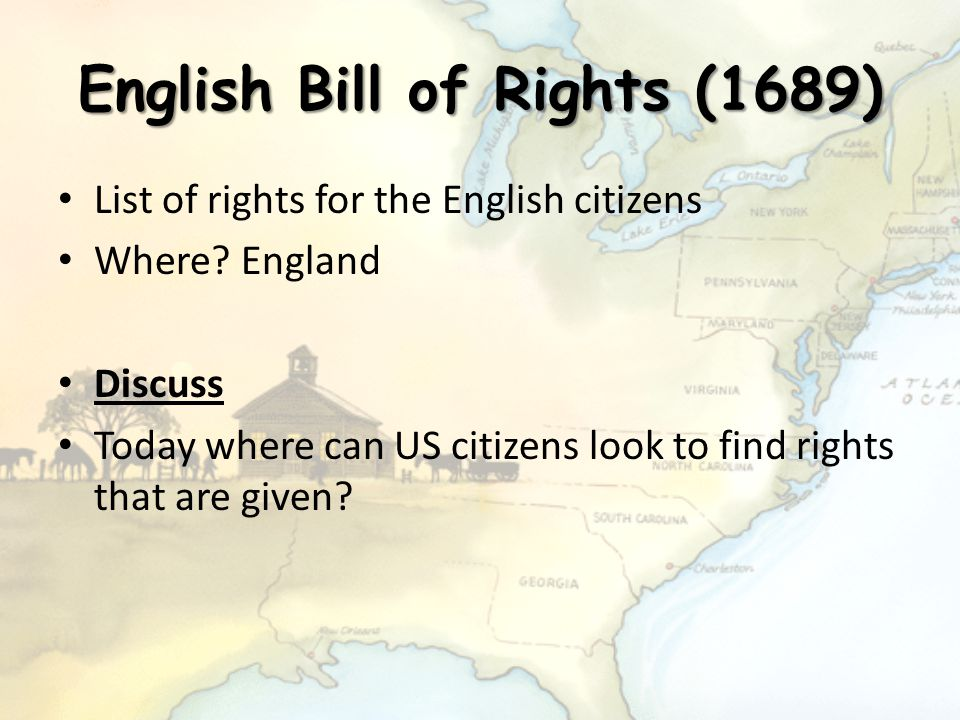 English Bill of Rights (1689) List of rights for the English citizens Where? England Discuss Today where can US citizens look to find rights that are