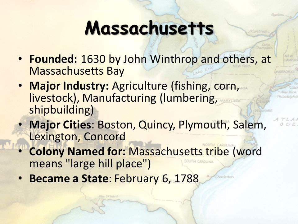 New Hampshire Founded: 1638 by John Wheelwright and others Major Industry: Agriculture (potatoes, fishing), Manufacturing (textiles, shipbuilding) Major Cities: Concord Colony Named for: county of Hampshire in England Became a State: June 21, 1788