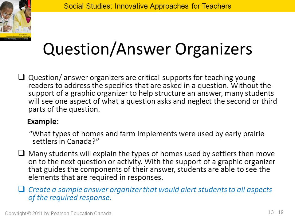 Question/Answer Organizers  Question/ answer organizers are critical supports for teaching young readers to address the specifics that are asked in a
