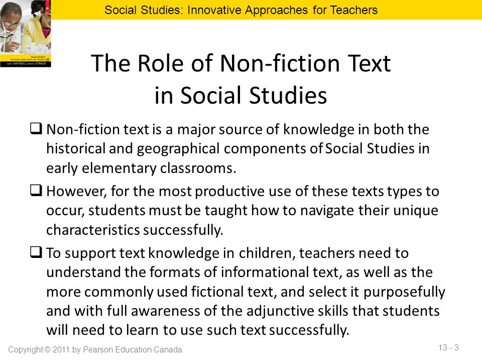 The Role of Non-fiction Text in Social Studies  Non-fiction text is a major source of knowledge in both the historical and geographical components of