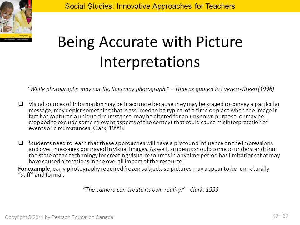 """Being Accurate with Picture Interpretations """"While photographs may not lie, liars may photograph."""" – Hine as quoted in Everett-Green (1996)  Visual s"""