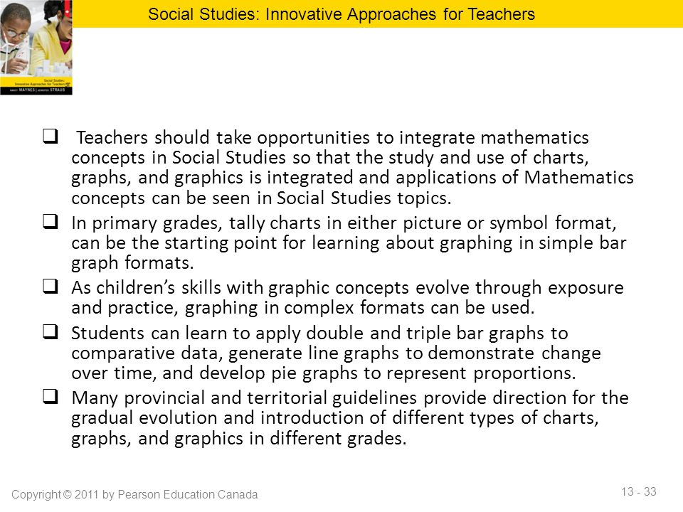  Teachers should take opportunities to integrate mathematics concepts in Social Studies so that the study and use of charts, graphs, and graphics is