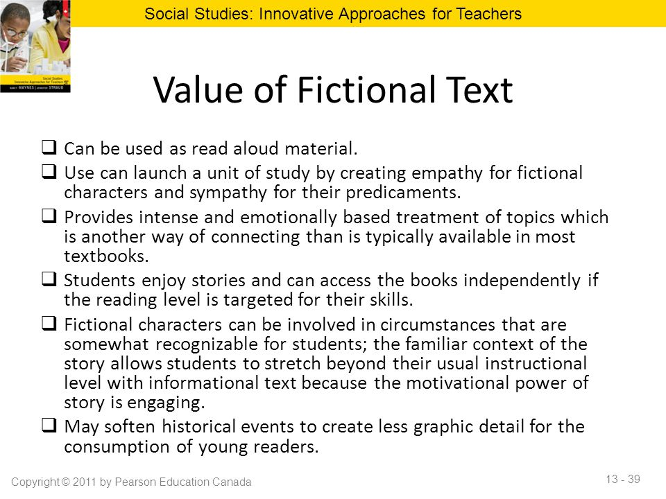 Value of Fictional Text  Can be used as read aloud material.  Use can launch a unit of study by creating empathy for fictional characters and sympat