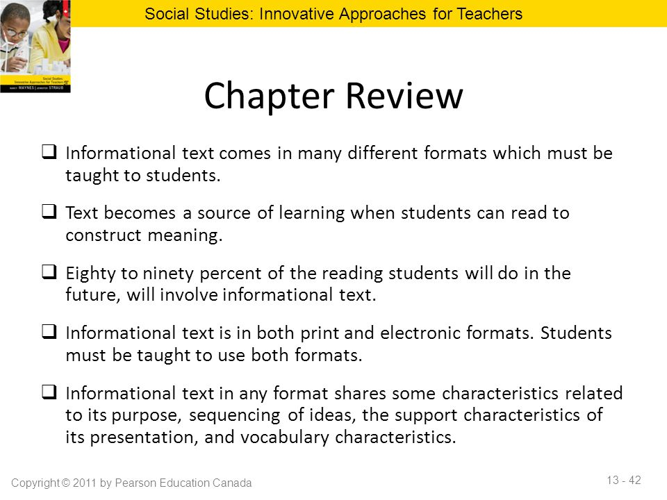 Chapter Review  Informational text comes in many different formats which must be taught to students.  Text becomes a source of learning when student