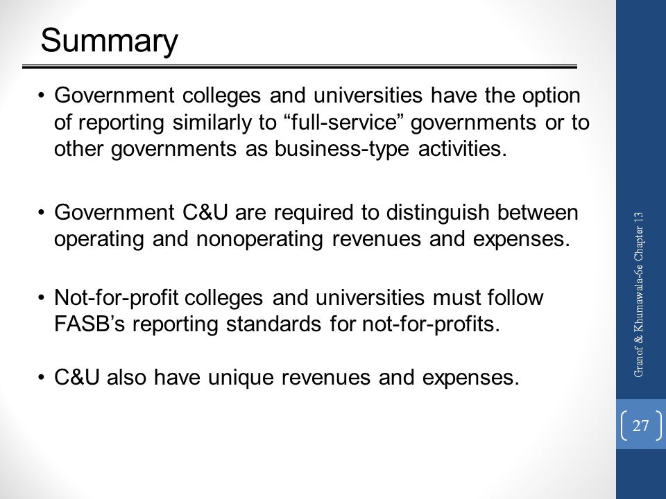 """Summary Government colleges and universities have the option of reporting similarly to """"full-service"""" governments or to other governments as business-"""
