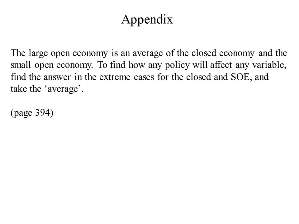Appendix The large open economy is an average of the closed economy and the small open economy.