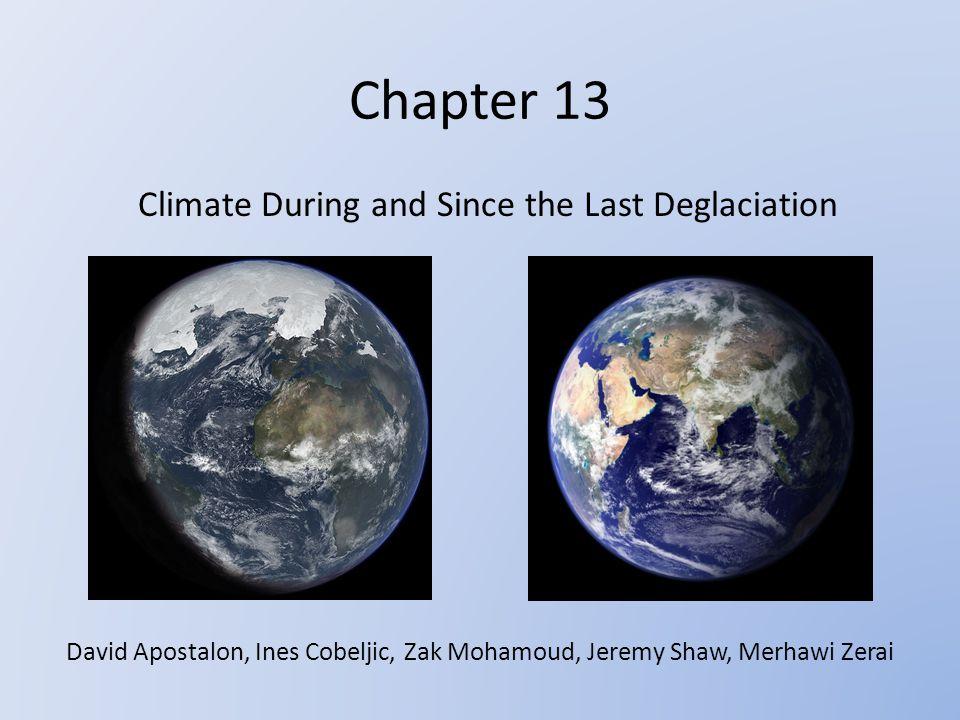 Chapter 13 Climate During and Since the Last Deglaciation David Apostalon, Ines Cobeljic, Zak Mohamoud, Jeremy Shaw, Merhawi Zerai