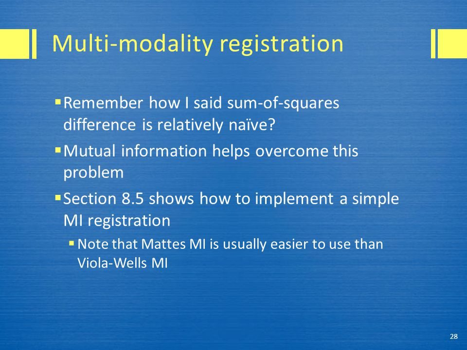 Multi-modality registration  Remember how I said sum-of-squares difference is relatively naïve.