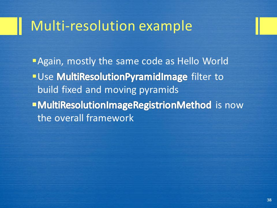 Multi-resolution example 38