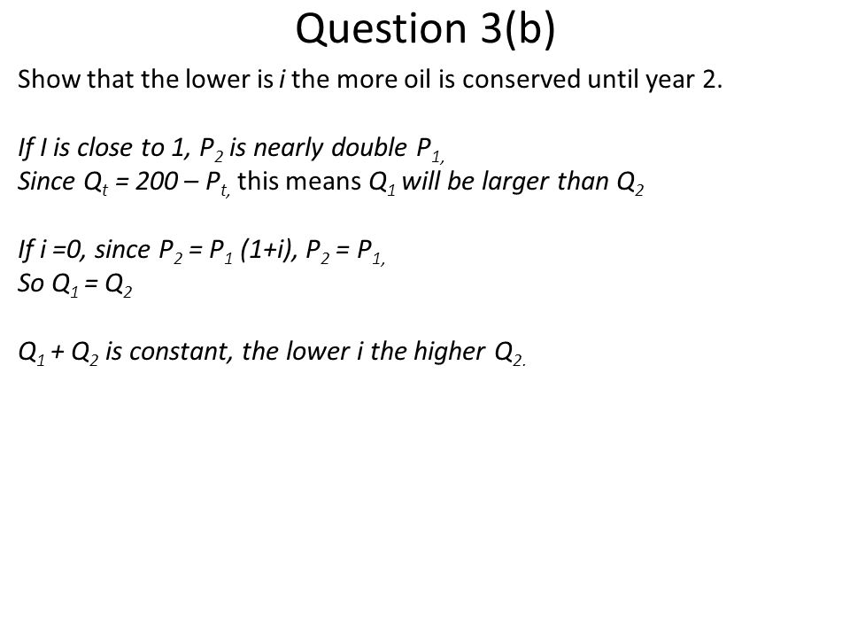 Question 3(b) Show that the lower is i the more oil is conserved until year 2.