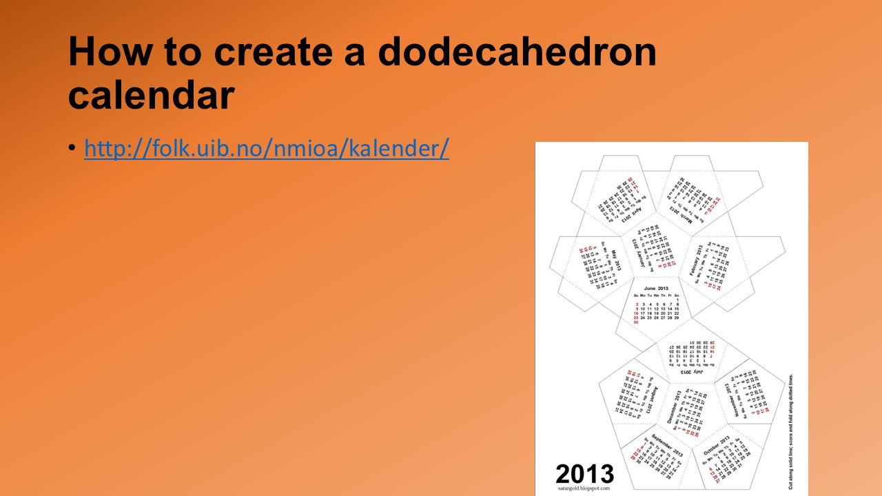 How to create a dodecahedron calendar http://folk.uib.no/nmioa/kalender/