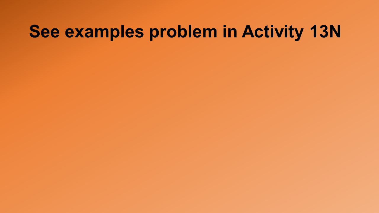See examples problem in Activity 13N