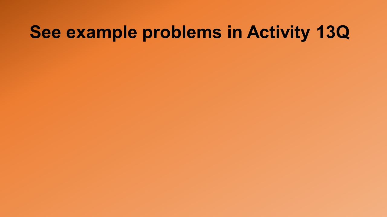 See example problems in Activity 13Q